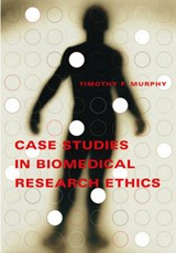 Case Studies in Biomedical Research Ethics | Timothy F. Murphy |