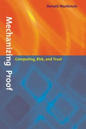 Mechanizing Proof - Computing, Risk and Trust