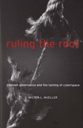 Ruling the Root - Internet Governance and the Taming of Cyberspace