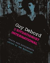 Guy Debord and the Situationist International | MCDONOUGH,  Tom |