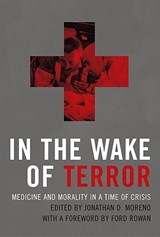 In the Wake of Terror - Medicine and Morality in a Time of Crisis | Jonathan D Moreno |