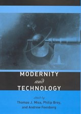Modernity and Technology | Thomas J. (director, University of Minnesota) Misa ; Philip (university of Twente) Brey ; Andrew (canada Research Chair in Philosophy of Technology, Simon Fraser University at Harbour Centre) Feenberg |