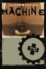 Interrogation Machine - Laibach and NSK | Alexei Monroe |
