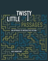 Twisty Little Passages - An Approach to Interactive Fiction | Nick Montfort |