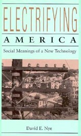Electrifying America - Social Meanings of a New Technology | David E. Nye |