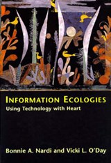 Information Ecologies - Using Technology with Heart | Bonnie A Nardi |