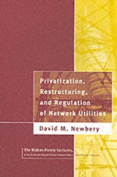 Privatization, Restructuring and Regulation of Network Utilities