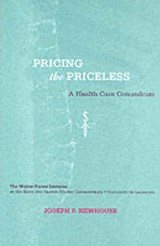 Pricing the Priceless - A Health Care Conundrum | James R Newhouse |