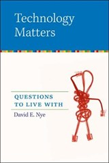 Technology Matters - Questions to Live With | David E Nye |