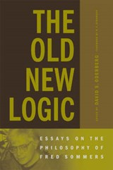 The Old New Logic - Essays on the Philosophy of Fred Sommers | David S Oderberg |