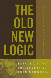 The Old New Logic - Essays on the Philosophy of Fred Sommers