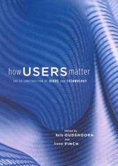 How Users Matter - The Co-Construction of Users and Technology