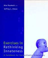 Exercises in Rethinking Innateness - A Handbook for Connectionist Simulations + D 3.5 | Kim Plunkett |
