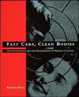 Fast Cars, Clean Bodies - Decolonization & the Reordering of French Culture | Kristin Ross |