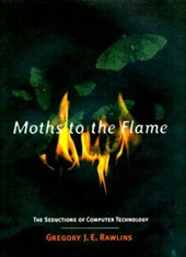 Moths to the Flame - The Seductions of Computer Technology | Gje Rawlins |