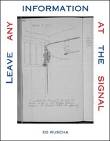 Leave Any Information at the Signal - Writings, Interviews, Bits, Pages | Ed Ruscha |
