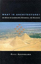 What Is Architecture? - An Essay on Landscapes, Buildings, and Machines