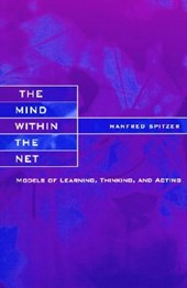The Mind within the Net - Models of Learning, Thinking & Acting