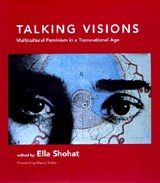 Talking Visions - Multicultural Feminism in a Transnational Age | Ella Habiba Shohat |