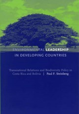 Environmental Leadership in Developing Countries - Transnational Relations and Biodiversity Policy in Costa Rica and Bolivia | Paul F. Steinberg |