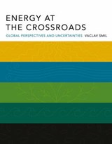 Energy At The Crossroads | Vaclav Smil |
