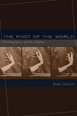 The Pivot of the World - Photography and Its Nation | Blake Stimson |