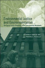 Environmental Justice and Environmentalism - The Social Justice Challenge to the Environmental Movement | Ronald Sandler |
