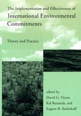 The Implementation and Effectiveness of International Environmental Commitments - Theory and Practice | David Victor |