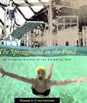 The Springboard in the Pond - An Intimate History of the Swimming Pool
