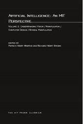 Artificial Intelligence - An MIT Perspective - V2 - Understanding Vision, Manipulation, Computer Design, Symbol Manipulation