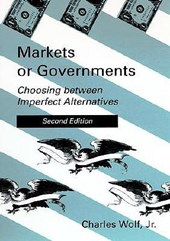 Markets or Governments - Choosing Between Imperfect Alternatives | Charles Wolf |