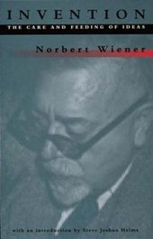 Invention - The Care & Feeding of Ideas | Norbert Wiener |