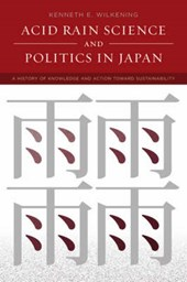 Acid Rain Science and Politics in Japan - A History of Knowledge and Action toward Sustainability