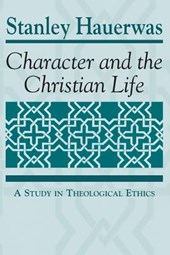 Character and the Christian Life | Stanley Hauerwas |