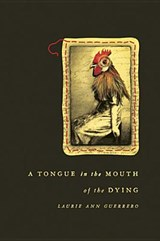 A Tongue in the Mouth of the Dying | Laurie Ann Guerrero |