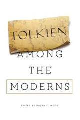 Tolkien Among the Moderns | Ralph C Wood |