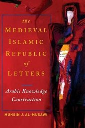 The Medieval Islamic Republic of Letters | Muhsin J. Al-Musawi |