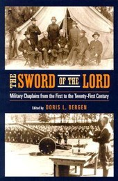 Sword of the Lord : Military Chaplains from the First to the Twenty-First Century | Doris L. Bergen |