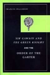 Sir Gawain And the Green Knight And the Order of the Garter | Francis Ingledew |