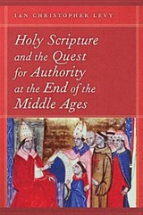 Holy Scripture and the Quest for Authority at the End of the Middle Ages | Ian Christopher Levy |