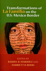 Transformations of La Familia on the U.S.-Mexico Border | Raquel R. Marquez |