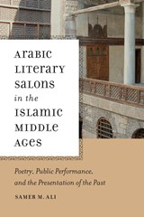 Arabic Literary Salons in the Islamic Middle Ages | Samer M. Ali |