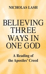 Believing Three Ways in One God | Nicholas Lash |