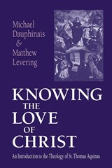 Knowing the Love of Christ | Michael Dauphinais ; Matthew Levering |