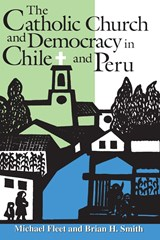 The Catholic Church and Democracy in Chile and Peru | Michael Fleet ; Brian H. Smith |