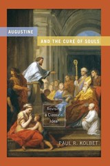 Augustine and the Cure of Souls | Paul R. Kolbet |