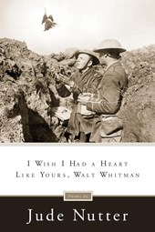 I Wish I Had a Heart Like Yours, Walt Whitman | Jude Nutter |