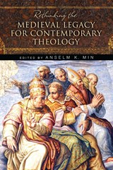 Rethinking the Medieval Legacy for Contemporary Theology | auteur onbekend |