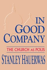 In Good Company | Stanley Hauerwas |