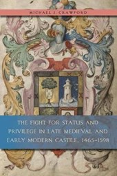 The Fight for Status and Privilege in Late Medieval and Early Modern Castile, 1465-1598
